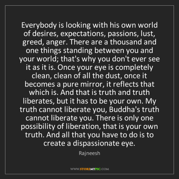 Rajneesh: Everybody is looking with his own world of desires, expectations,...