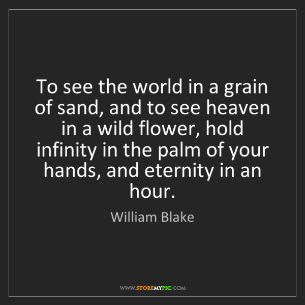 William Blake: To see the world in a grain of sand, and to see heaven...