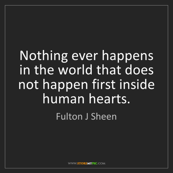 Fulton J Sheen: Nothing ever happens in the world that does not happen...