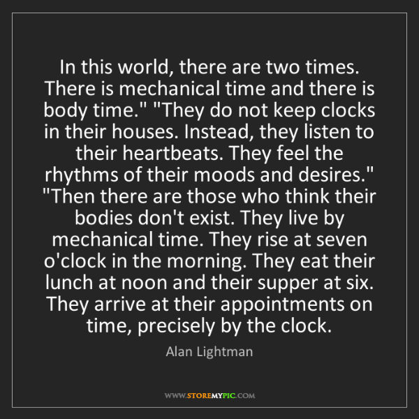 Alan Lightman: In this world, there are two times. There is mechanical...