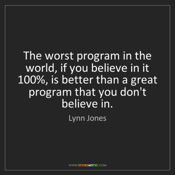 Lynn Jones: The worst program in the world, if you believe in it...