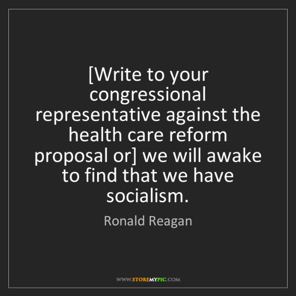 Ronald Reagan: [Write to your congressional representative against the...