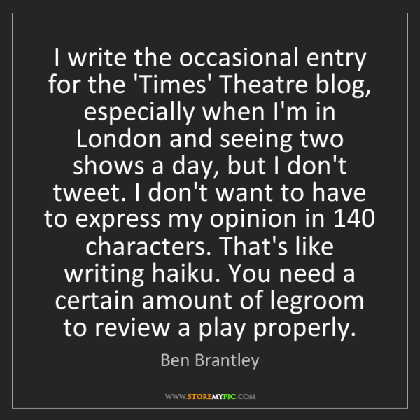 Ben Brantley: I write the occasional entry for the 'Times' Theatre...