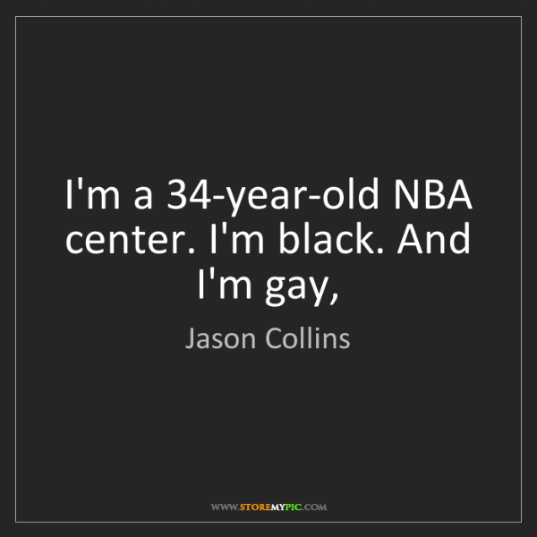 Jason Collins: I'm a 34-year-old NBA center. I'm black. And I'm gay,
