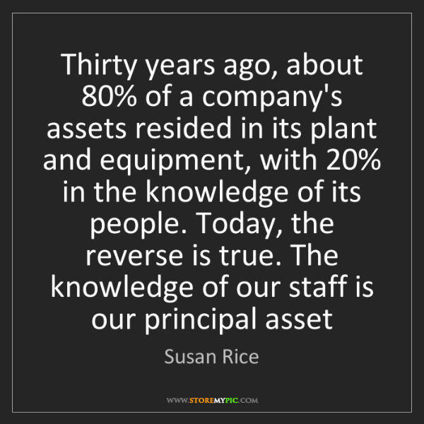 Susan Rice: Thirty years ago, about 80% of a company's assets resided...