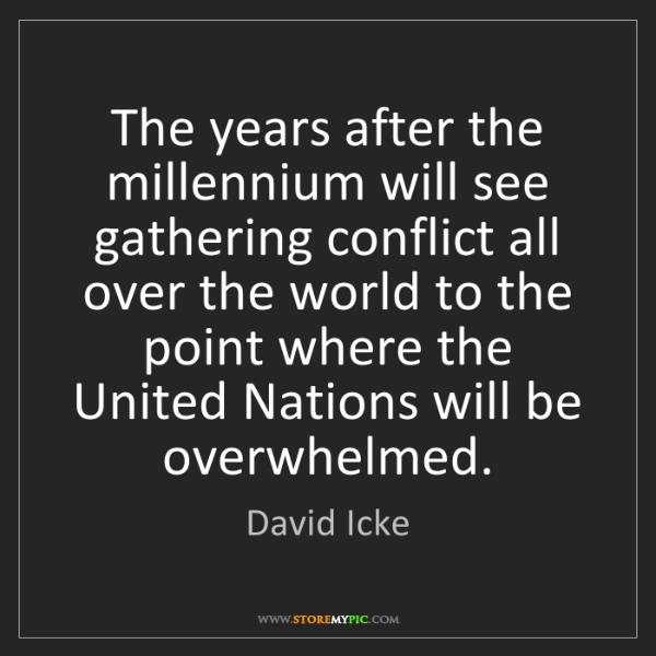 David Icke: The years after the millennium will see gathering conflict...