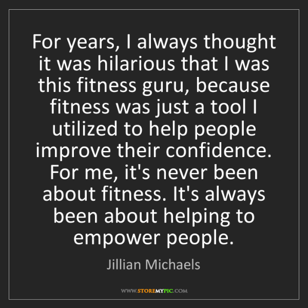 Jillian Michaels: For years, I always thought it was hilarious that I was...