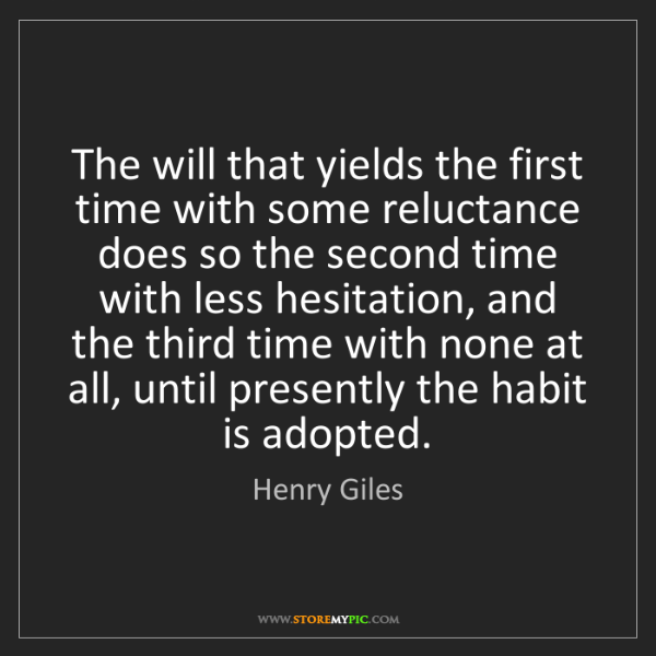 Henry Giles: The will that yields the first time with some reluctance...
