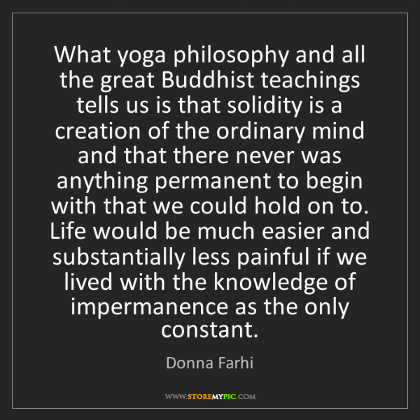 Donna Farhi: What yoga philosophy and all the great Buddhist teachings...