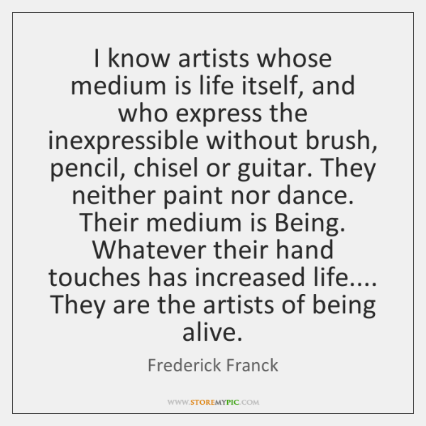 frederick franck i know artists whose medium is life quote on storemypic 4fe65[1]
