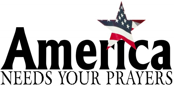 America Needs Your Prayers